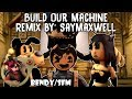 Build Our Machine Remix by SayMaxWell [BENDY][SONG][SFM]