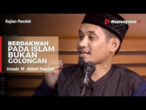 Berdakwah pada Islam, Bukan pada golongan - Ustadz M Abduh Tuasikal