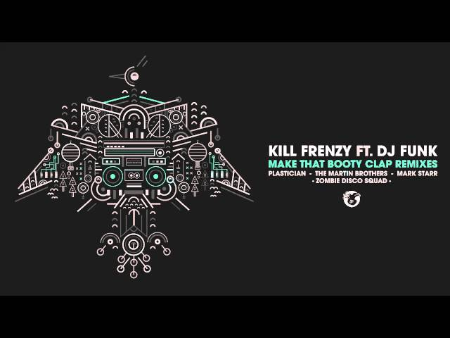 Kill Frenzy - Make That Booty Clap feat. DJ Funk (Plastician Remix)