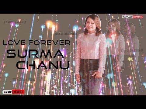 Love Forever With Surma Chanu||Manipuri Love Songs||Official Jukebox Release 2017