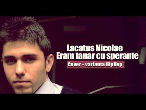 Eram tanar cu sperante (Varianta HipHop) [Cover Lacatus Nicolae]