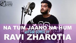 Na tum jaano na Hum | Unplugged Guitar Cover by Ravi Zharotia | Chordsguru