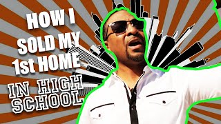 How I sold my first home in High School