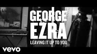 Watch George Ezra Leaving It Up To You video