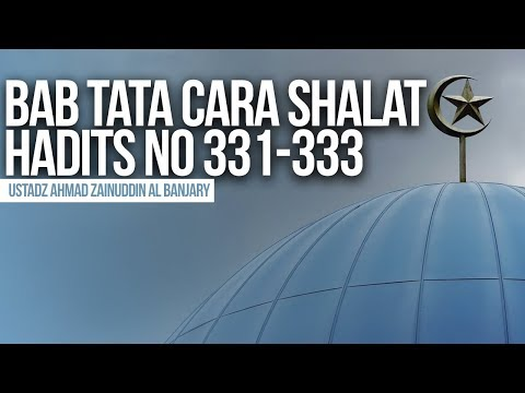 Bab Tata Cara Shalat, hadits no 331-333 - Ustadz Ahmad Zainuddin Al Banjary