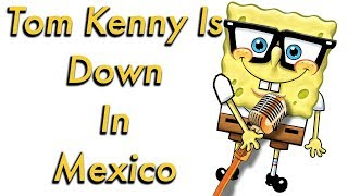 Tom Kenny Sings Down In Mexico