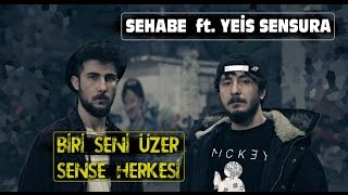 Sehabe - Biri Seni Üzer Sense Herkesi (Ft. Yeis Sensura) (Official Video)