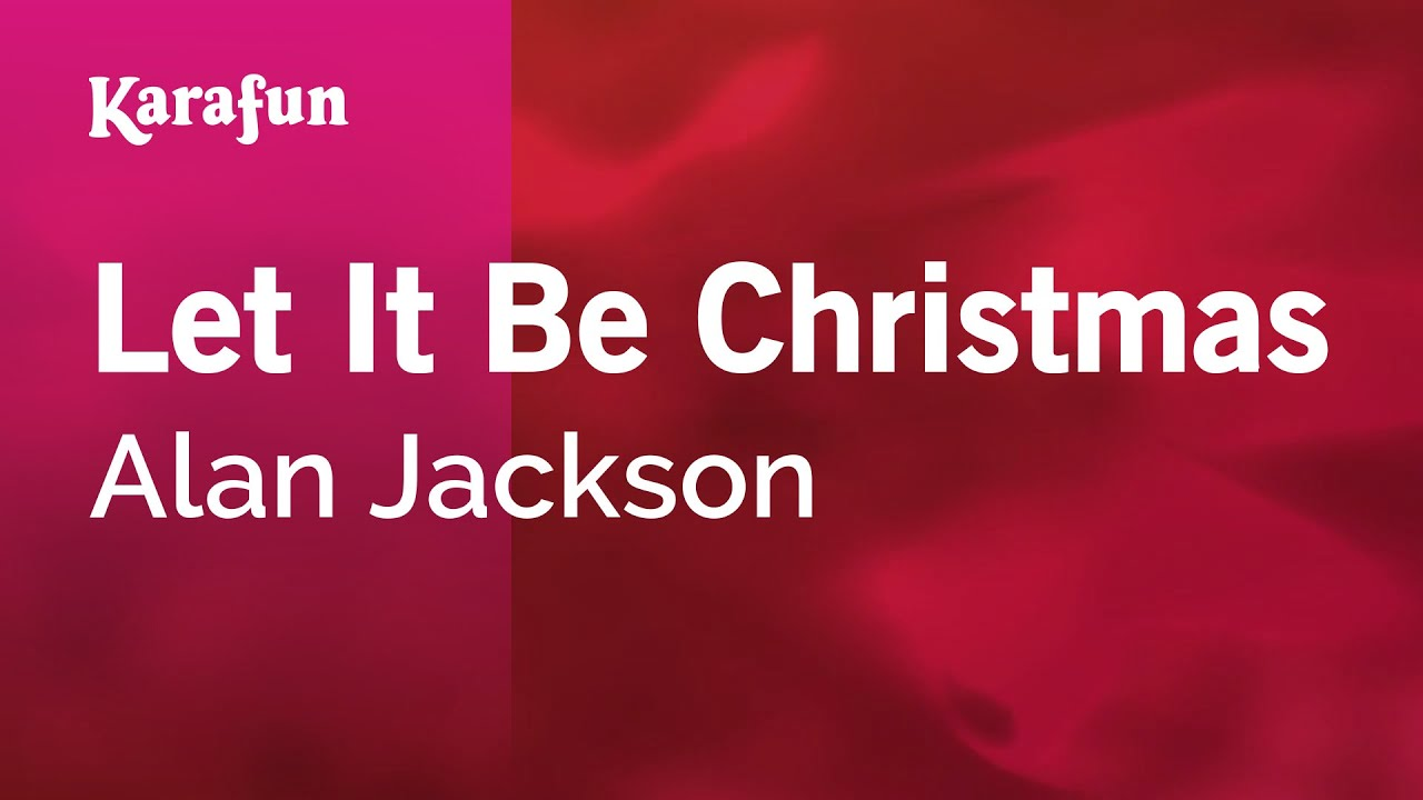 Karaoke Let It Be Christmas - Alan Jackson * - YouTube
