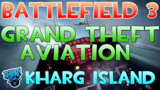 Battlefield 3 - Grand Theft Aviation - BF3 Jet Ninja Tactic on Kharg Island
