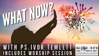 What Now? A Motivational Message- Ps. Ivor Temlett.