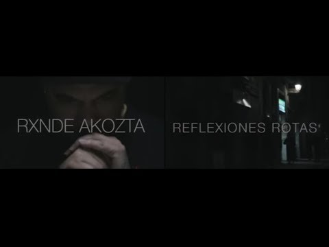 RXNDE AKOZTA - &quot;Reflexiones Rotas&quot; [HD] 2013