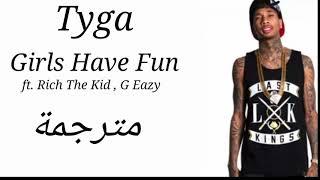 Tyga Girls Have Fun Ft Rich The Kid G Eazy مترجمة