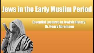 Video: Jews in the Early Islamic Period (7-10th Century) - Henry Abramson