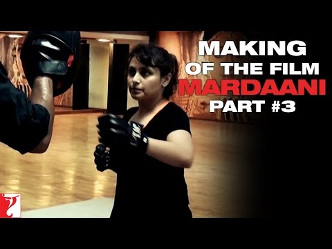 Making Of The Film - Part 3 - Mardaani