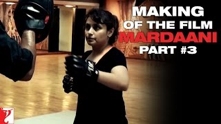 Mardaani - Making Of The Film - Part 3