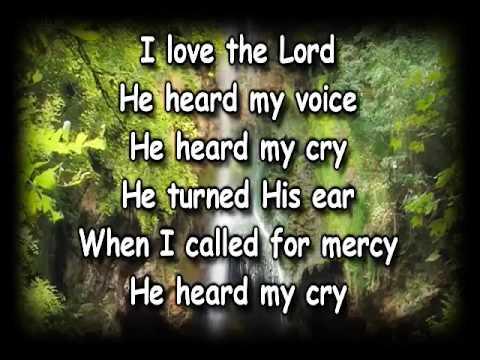 I LOVE THE LORD HE HEARD MY CRY