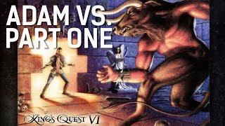 Adam vs. King's Quest VI (Part One)