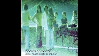 Download Lagu Boards of Canada - Music Has the Right to Children Gratis STAFABAND