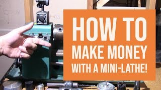 Mini Lathe - How I Made Money with a Mini Lathe and YOU can too!