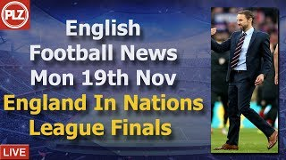 England Qualify For Nations League Finals - Monday 19th November - PLZ English Football News