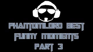 PhantomL0rd - Best Funny Moments 2013 (Compilation Part 3) HD