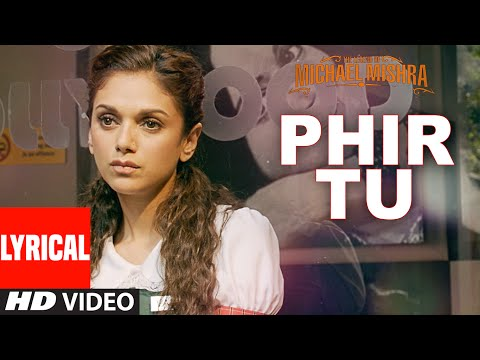 PHIR TU  Lyrical Video Song | The Legend Of Michael Mishra | Arshad Warsi, Aditi Rao Hydari