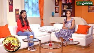 Morning Cafe - Breakfast Show For Women | 30/05/2017 | PUTHUYUGAM TV