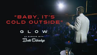 Brett Eldredge 34 Baby It 39 S Cold Outside 34 Glow An Evening With Brett Eldredge