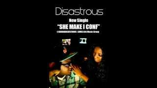 DISASTROUS - SHE MAKE I CONF
