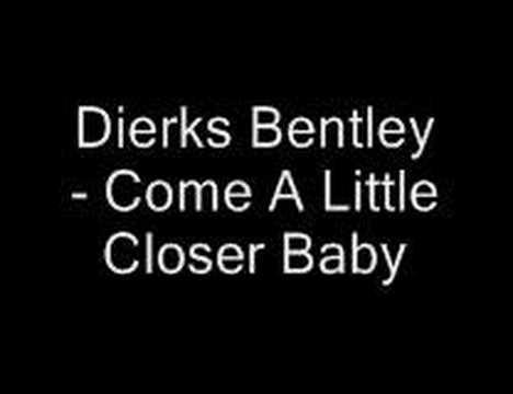 Dierks Bentley - Come A Little Closer Baby