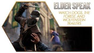Elder Speak - Chatting About Trailers (The Forest, Watch Dogs, Wolfenstein)