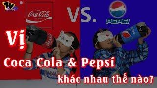 Vị Coca Cola và Pepsi khác nhau thế nào - Vui Độc Lạ
