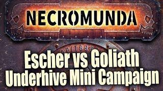 Escher vs Goliath Necromunda : Underhive Mini Campaign Episode 1