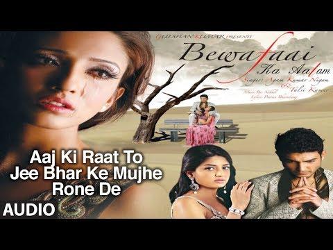 Aaj Ki Raat To Jee Bhar Ke Mujhe Rone De (agam Kumar Nigam Sad Song) | Bewafaai Ka Aalam video