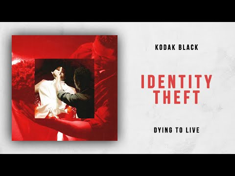 Kodak Black - Identity Theft (Dying To Live)