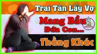 (Hay Nhất)Cô Đồng Sinh - Trai Tân Lấy Người Có Bầu Không Phải Con Mình ( 2019 )