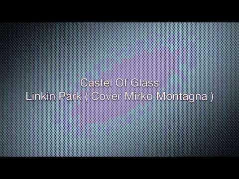 Castel Of Glass – Linkin Park (Cover Mirko Montagna)