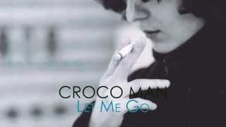 CROCO MAN - Let Me Go (Lyrics)