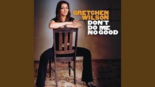 Gretchen Wilson Don't Do Me No Good