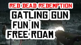 Red Dead Redemption: Free Roam Gatling Gun Fun