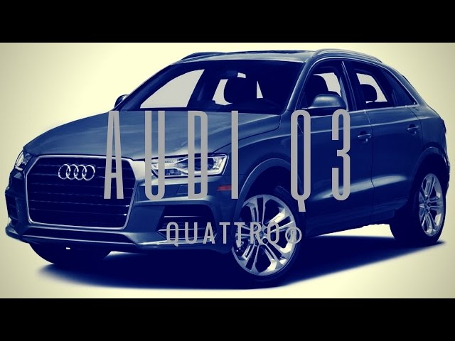 Look This 2017 Audi Q3 Crossover - quattro®