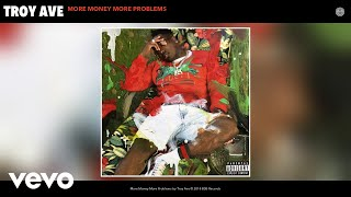 Troy Ave More Money More Problems Audio