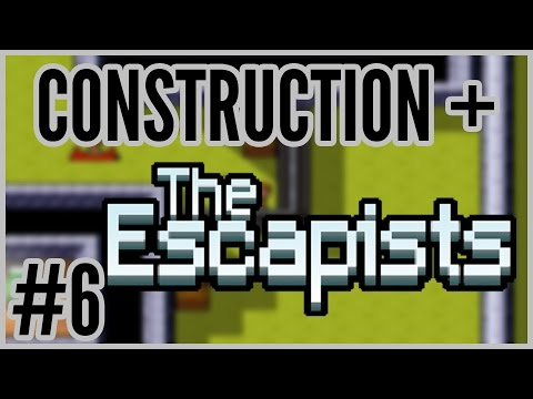 Escape Take 1 = Construction + The Escapists #6