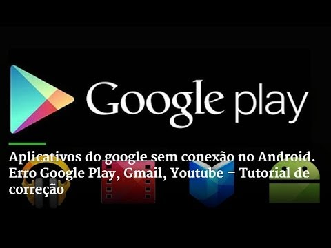 Aplicativos do google sem conexão no Android. Erro Google Play. Gmail. Youtube