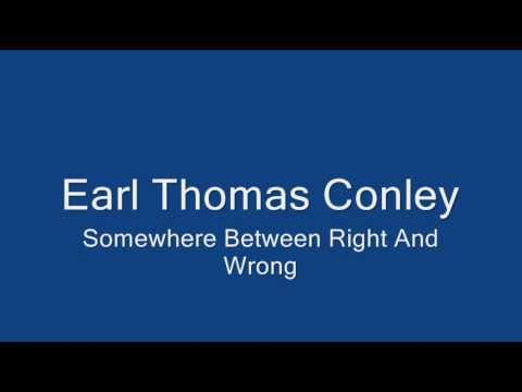 Earl Thomas Conley - Somewhere Between Right & Wrong Video