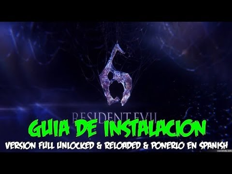 Resident Evil 6 - GUIA De Instalacion (Version FULL UNLOCKED & RELOADED & Ponerlo En SPANISH) !!