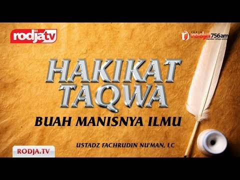 Ceramah Agama Islam: Hakikat Taqwa dan Buah Manisnya Iman(Ustadz Fachrudin Nu'man,Lc)
