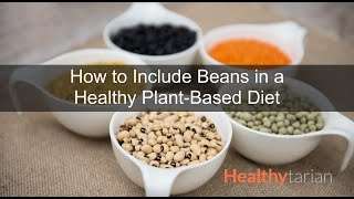 Beans in a Healthy Plant-Based Diet: Nutrition, Digestion, Preparation & Meal Ideas (Full Class)
