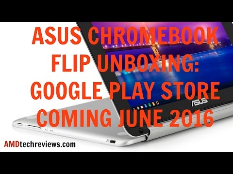 Asus Chromebook Flip Unboxing: Google Play Store Coming June
