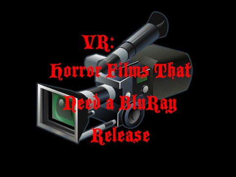 VR: Horror Films That Need a BluRay Release